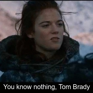 You know nothing, Tom Brady!