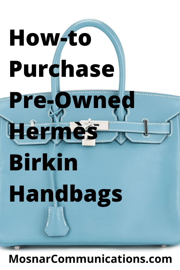 How-to-Purchase-Pre-Owned-Hermès-Birkin-Handbags-Mosnar-Communications-1