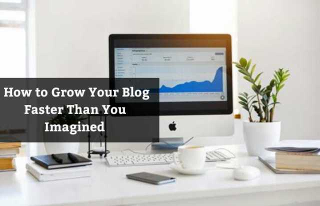 How to grow your blog faster than you imagined