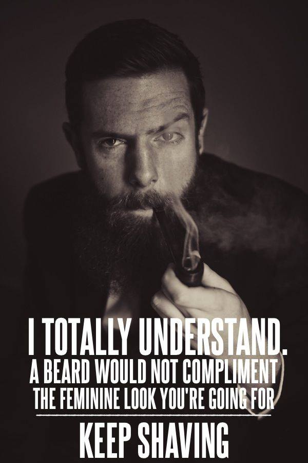 Beards Don't Complement a Feminine Style