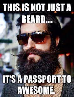 Beards are Passports to Awesome