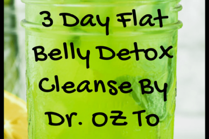3 Day Flat Belly Detox Cleanse By Dr OZ To Lose 7 Pounds
