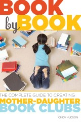 Book by Book: The Complete Guide to Creating Mother-Daughter Book Club