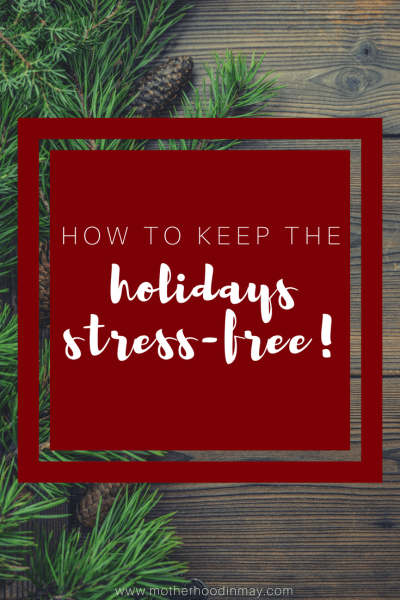 HOW TO KEEP THE HOLIDAYS STRESS-FREE