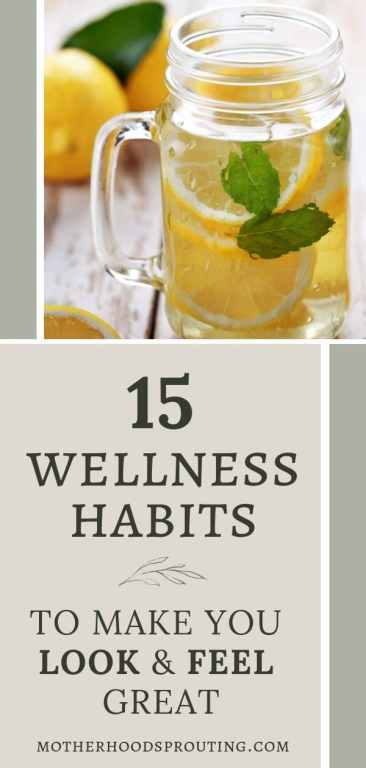 15 Wellness Habits to Make you Look and Feel Great. Learn the wellness habits to practice as a mother that will make you look and feel great by nourishing your mind, body, and soul with love and respect.