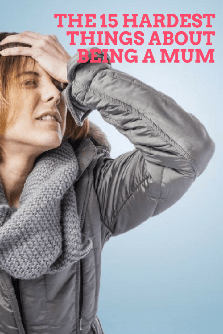 The 15 hardest things about being a mum