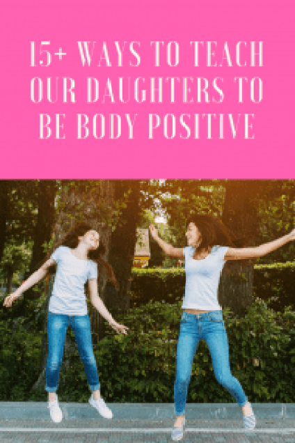 15+ ways to teach our daughters to be body positive