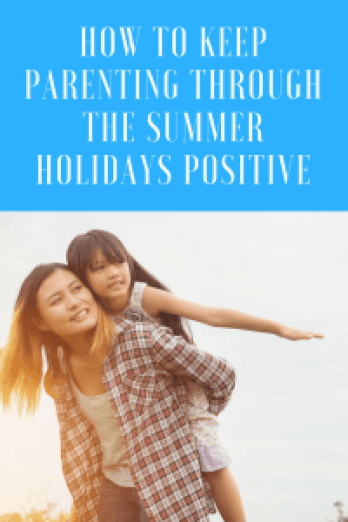 How to keep parenting through the summer holidays positive