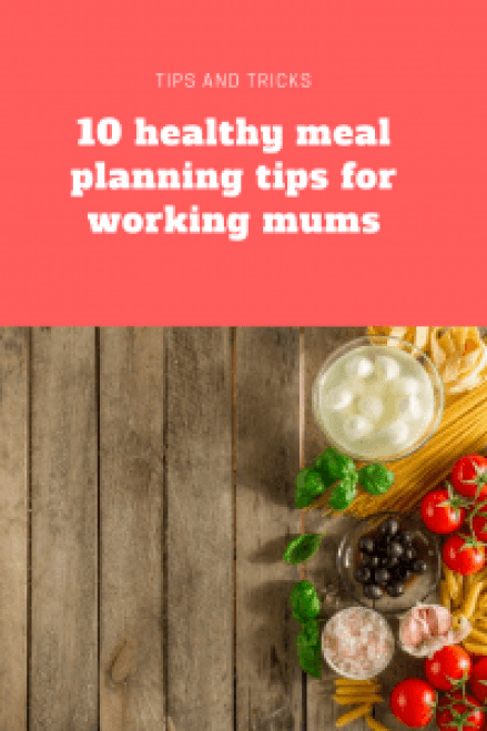 10 healthy meal planning tips for working mums