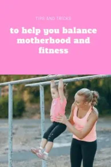 Tips to help you balance motherhood and fitness