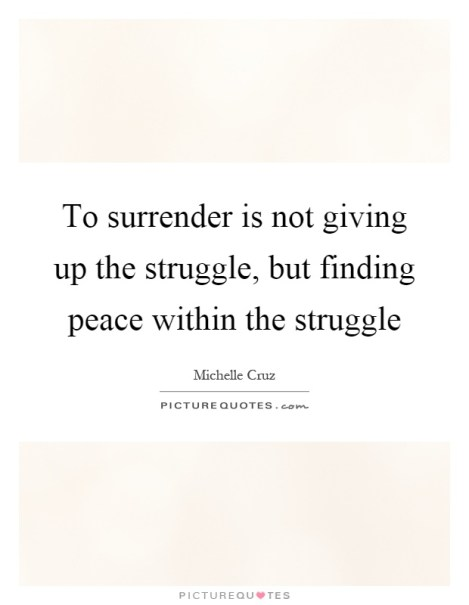 to-surrender-is-not-giving-up-the-struggle-but-finding-peace-within-the-struggle-quote-1