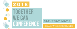 logo: orange and blue, text reads: 2018 Together we can Conference, Saturday, May 5, Iowa State Fairgrounds