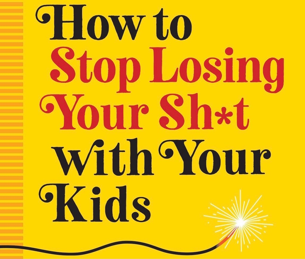 how to stop losing your sh*t with your kids book cover