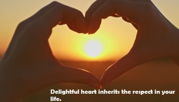 A delightful heart always inherits respect in your life