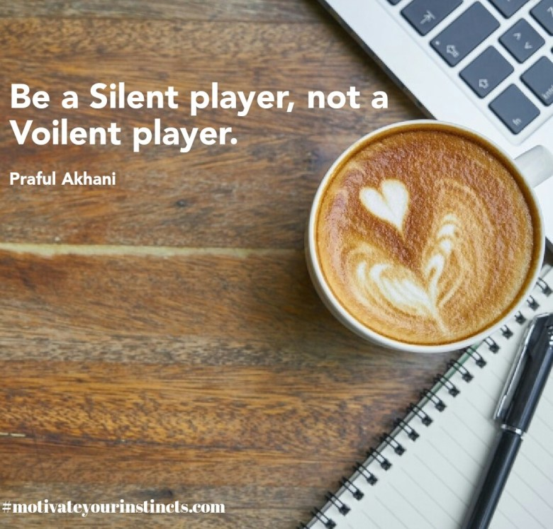 Be a silent player