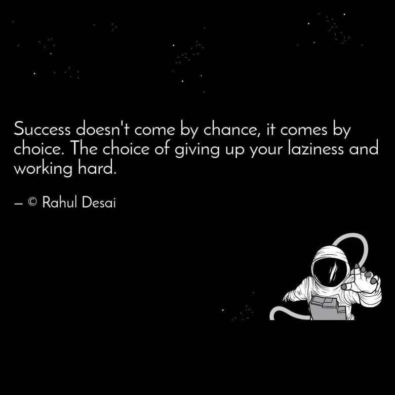 Success does not come by chance it comes by choice