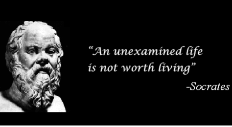 The unexamined life is not worth living - Socrates