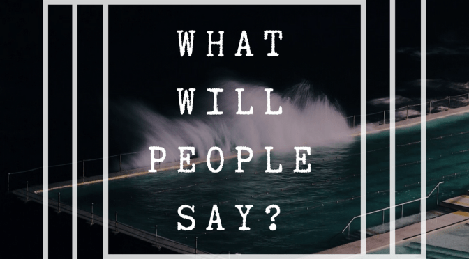 What Will People Say? – Four Words That Ruin Dreams