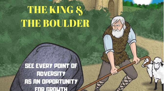 The King & The Boulder – What We Miss When We're Complaining