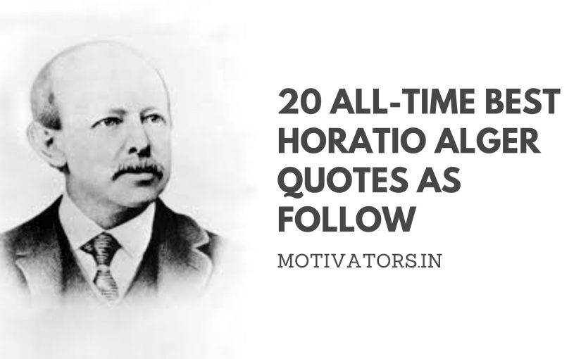 20 All-Time Best Horatio Alger Quotes As Follow