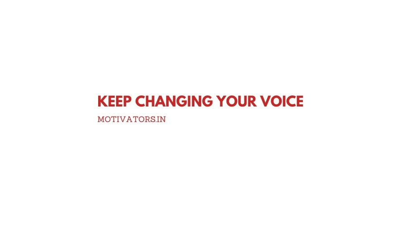 Keep Changing Your Voice
