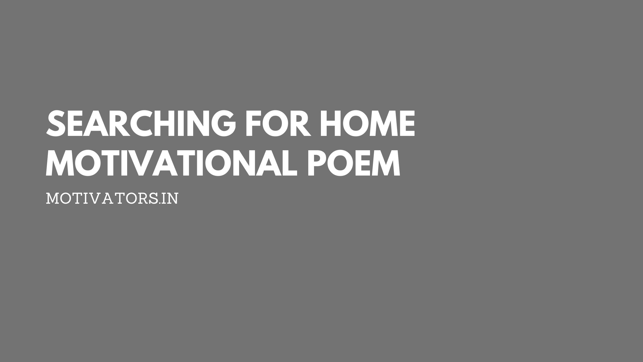 Searching For Home Motivational Poem