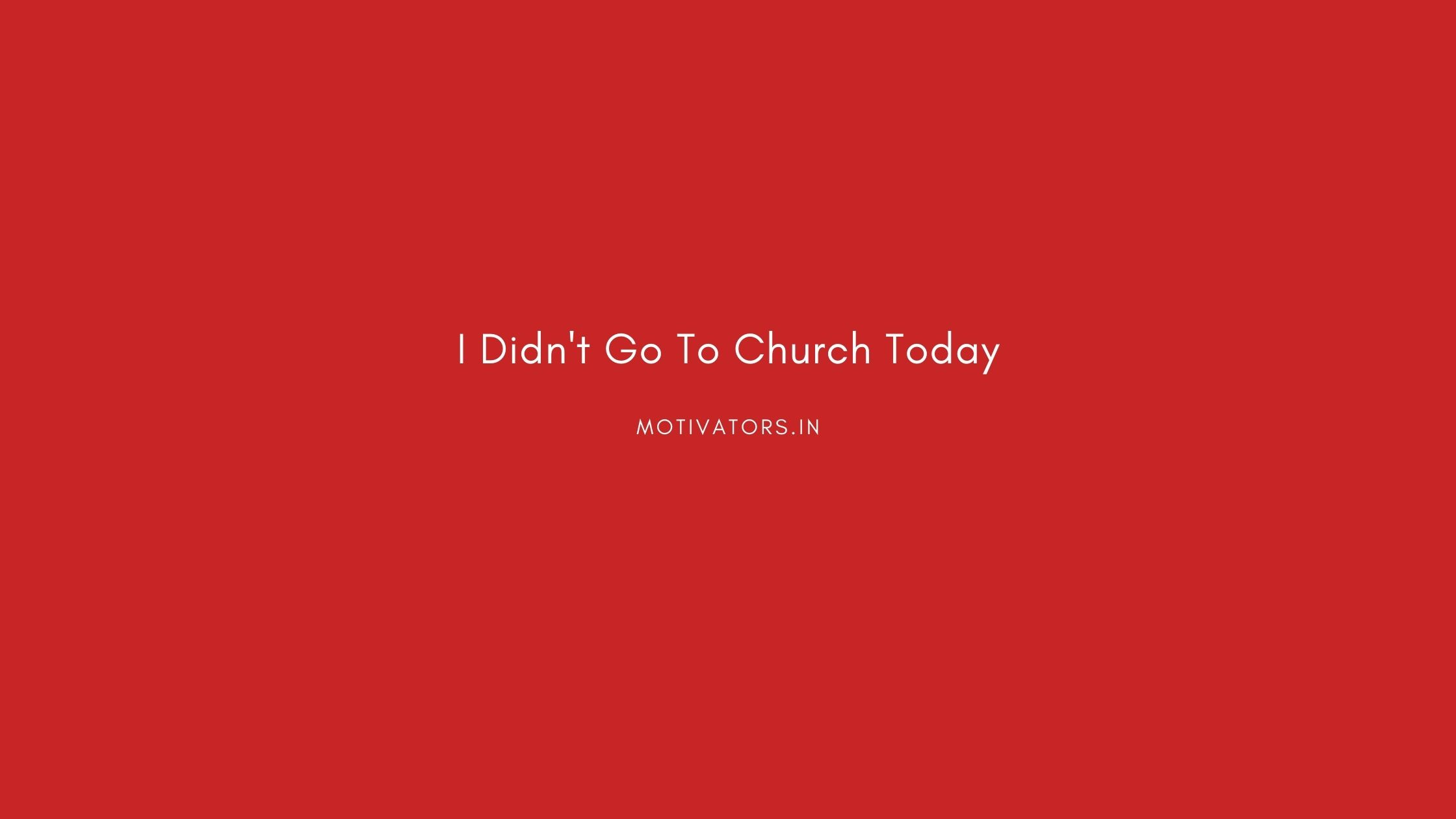 I Didn't Go To Church Today