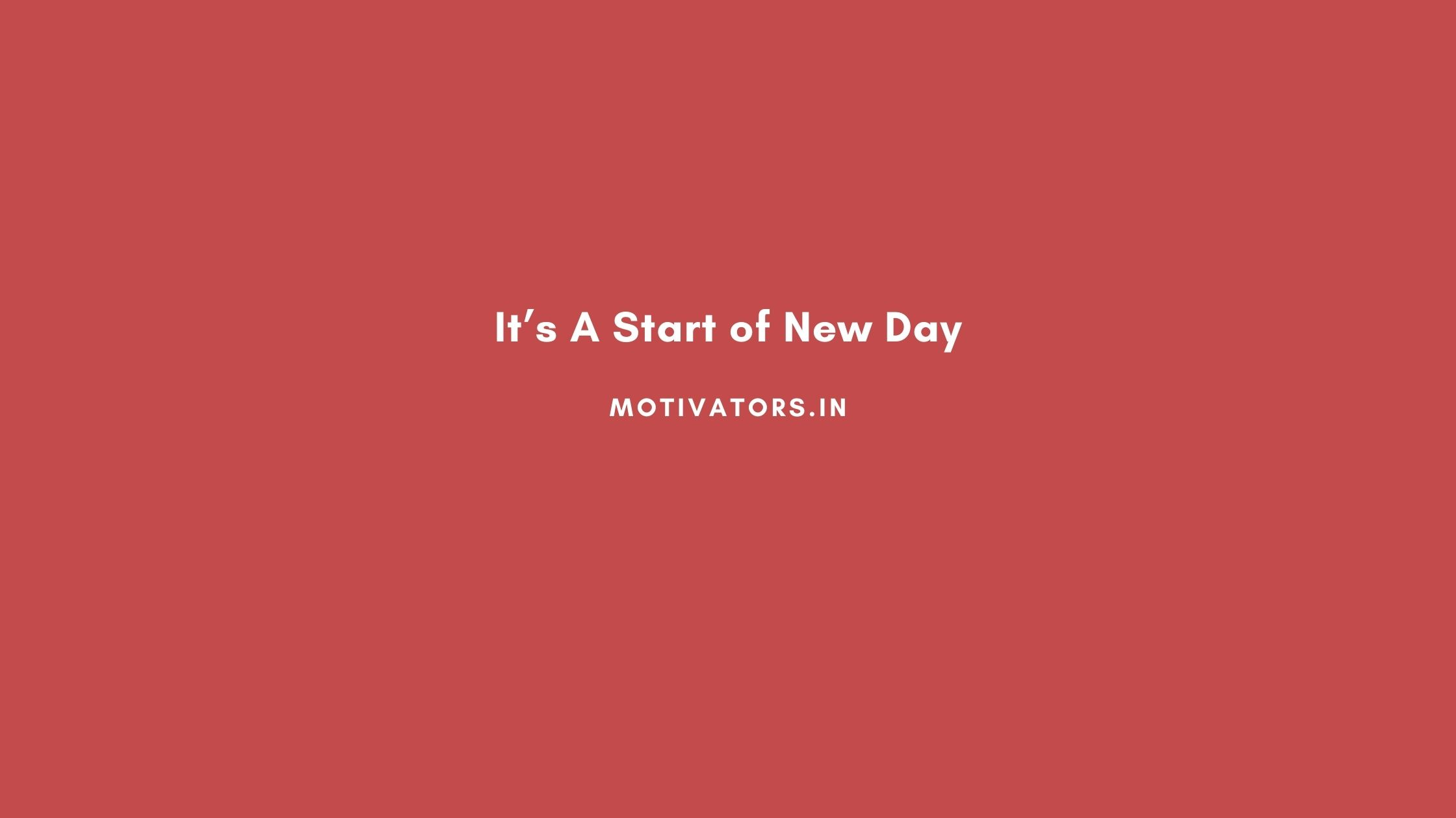 It's A Start of New Day