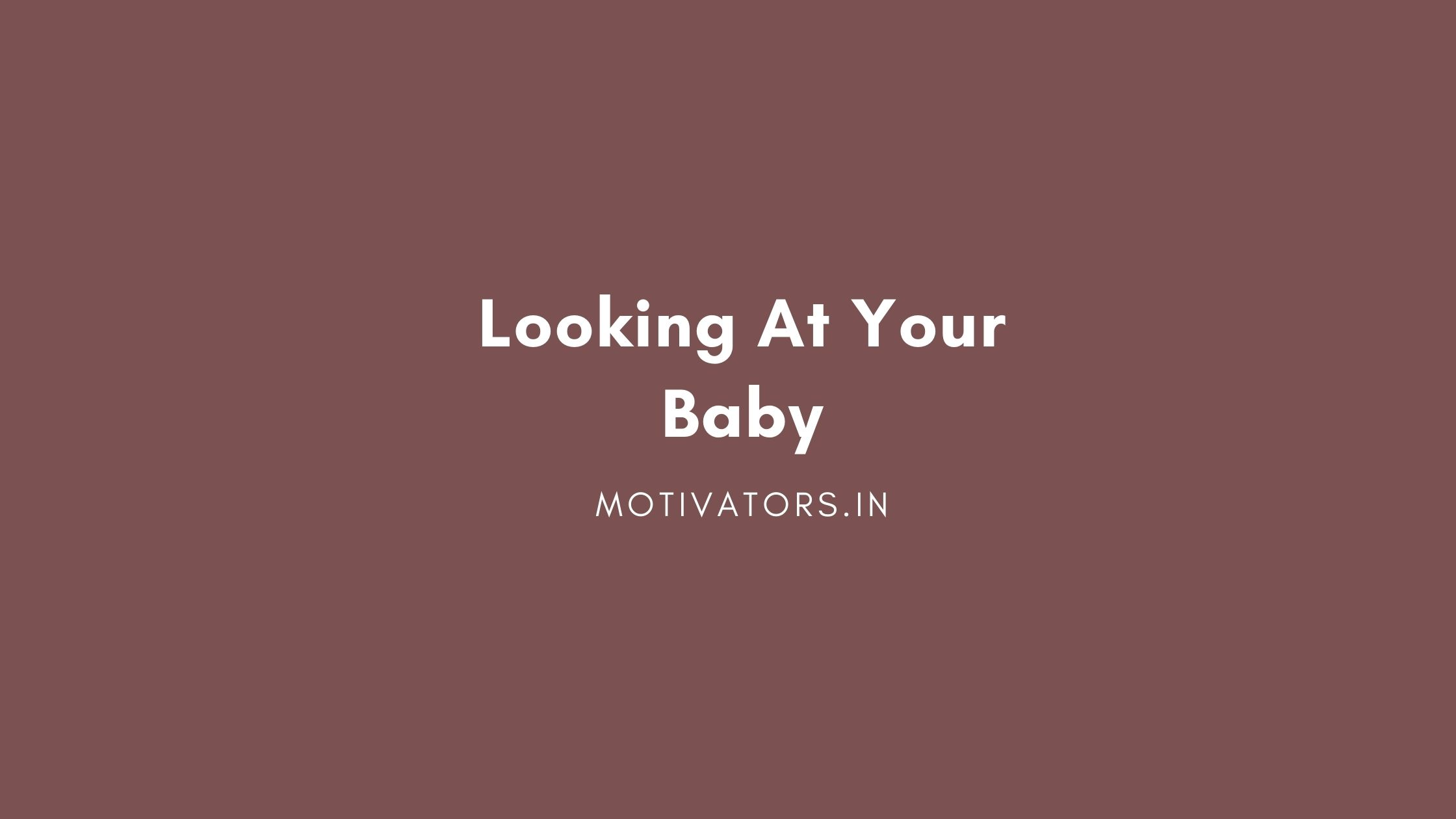 Looking At Your Baby