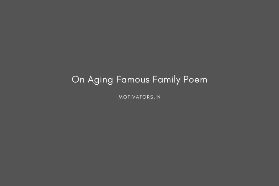 On Aging Famous Family Poem
