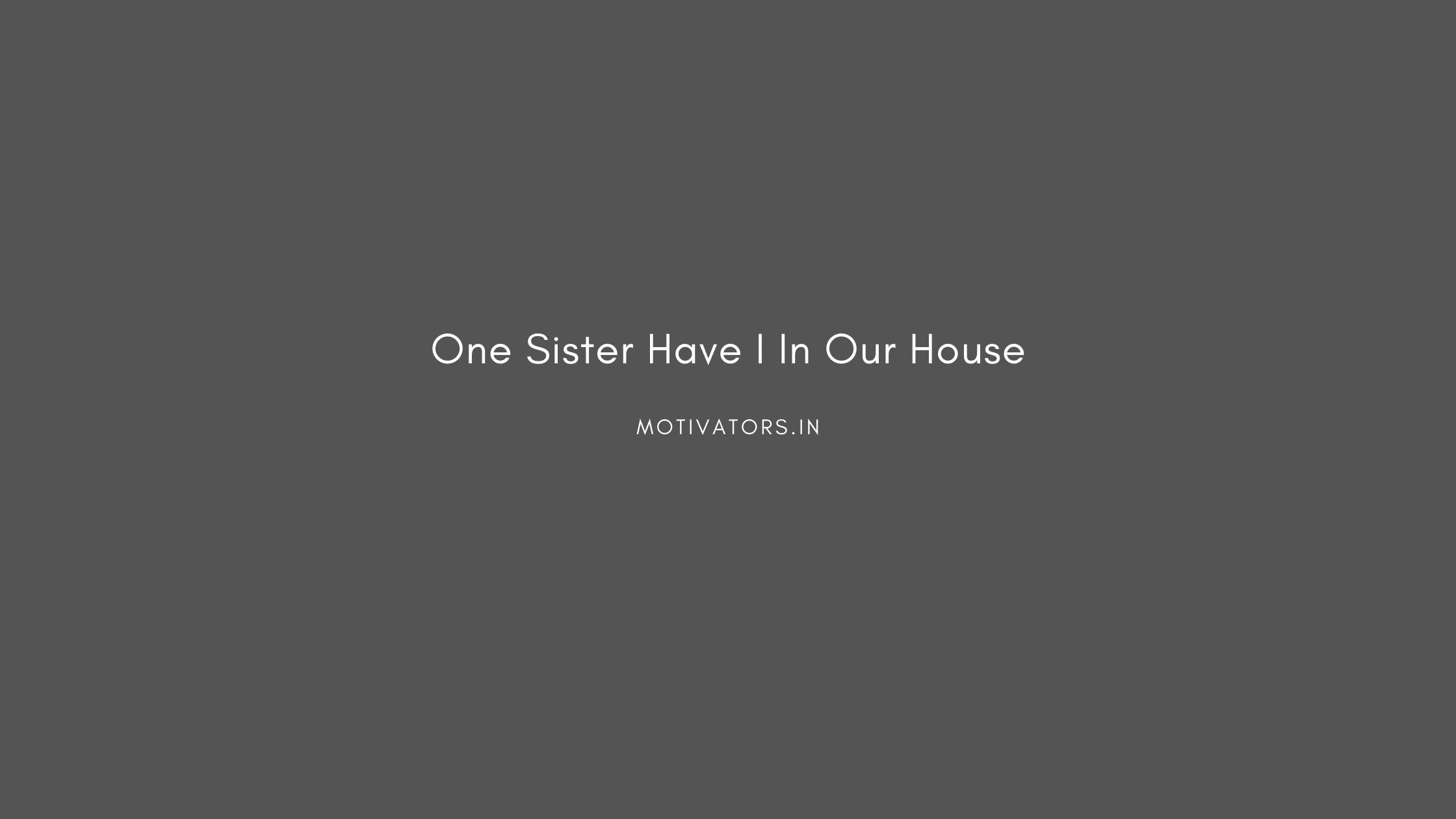 One Sister Have I In Our House