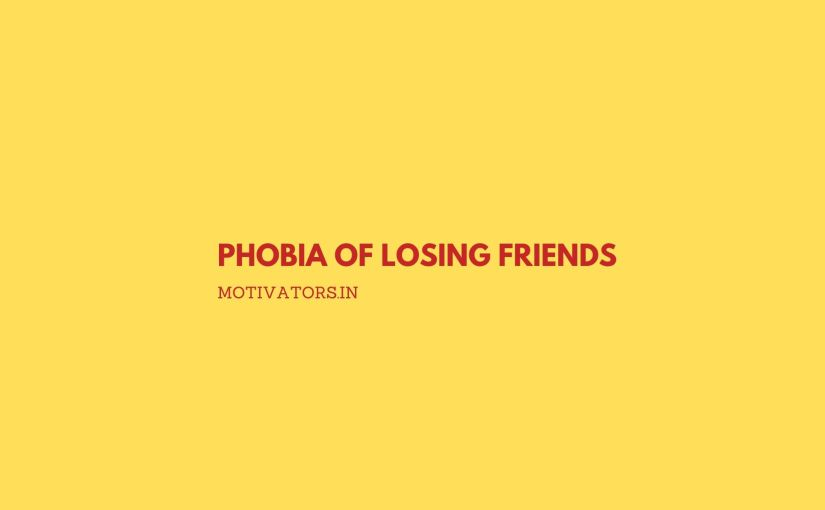 Phobia of Losing Friends