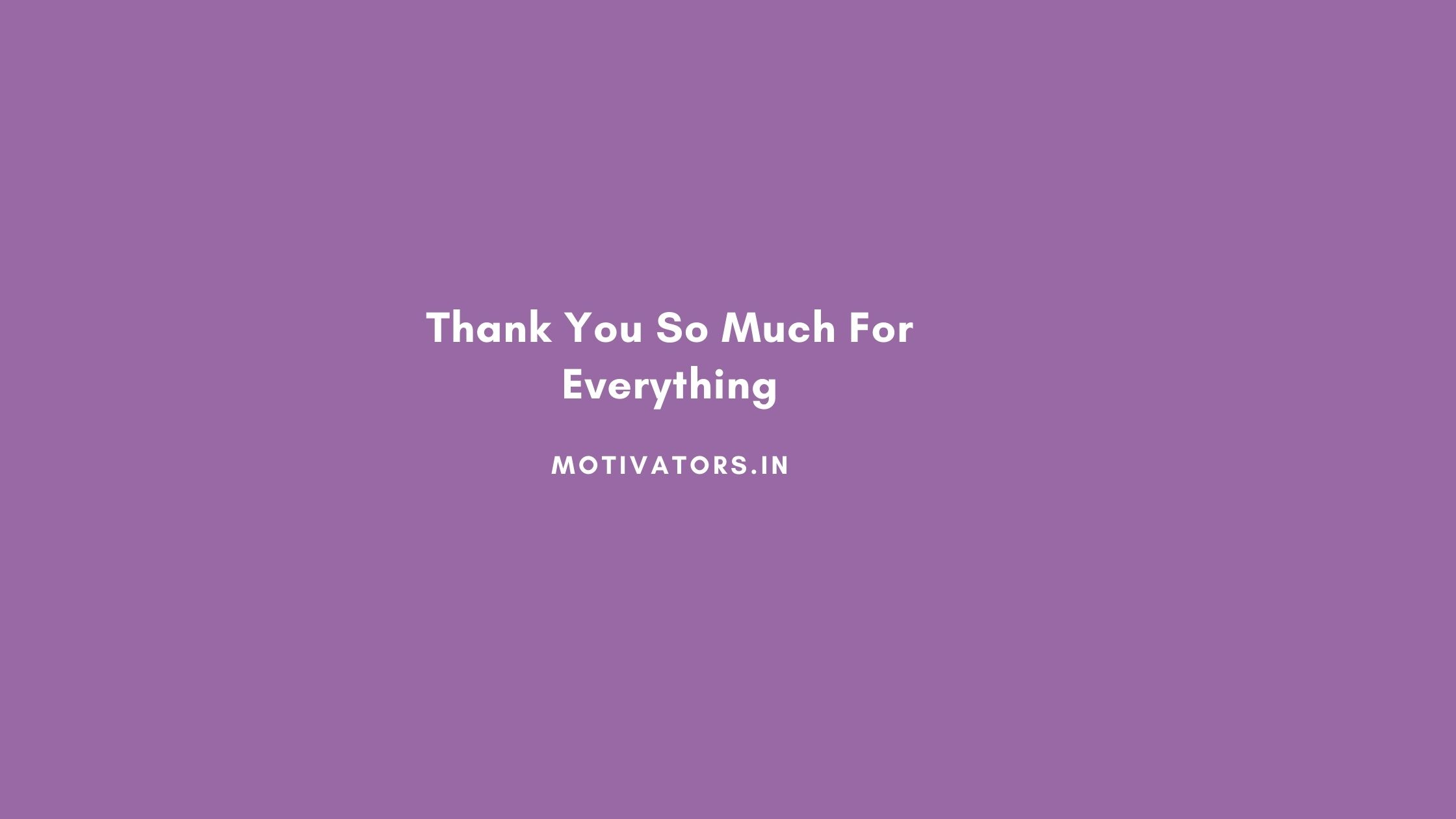 Thank You So Much For Everything