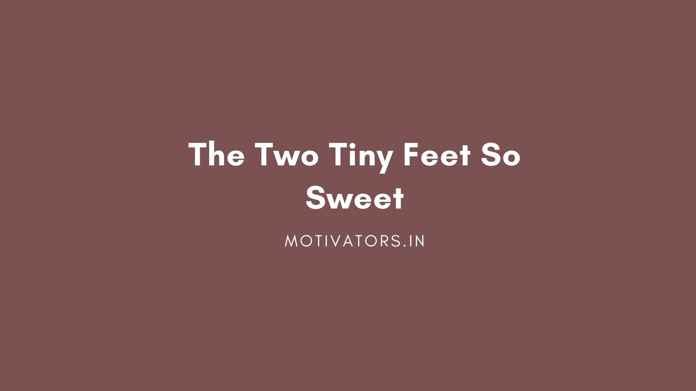 The Two Tiny Feet So Sweet