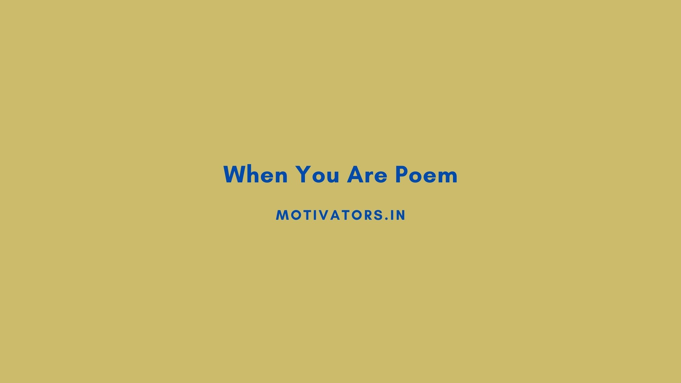 When You Are Poem