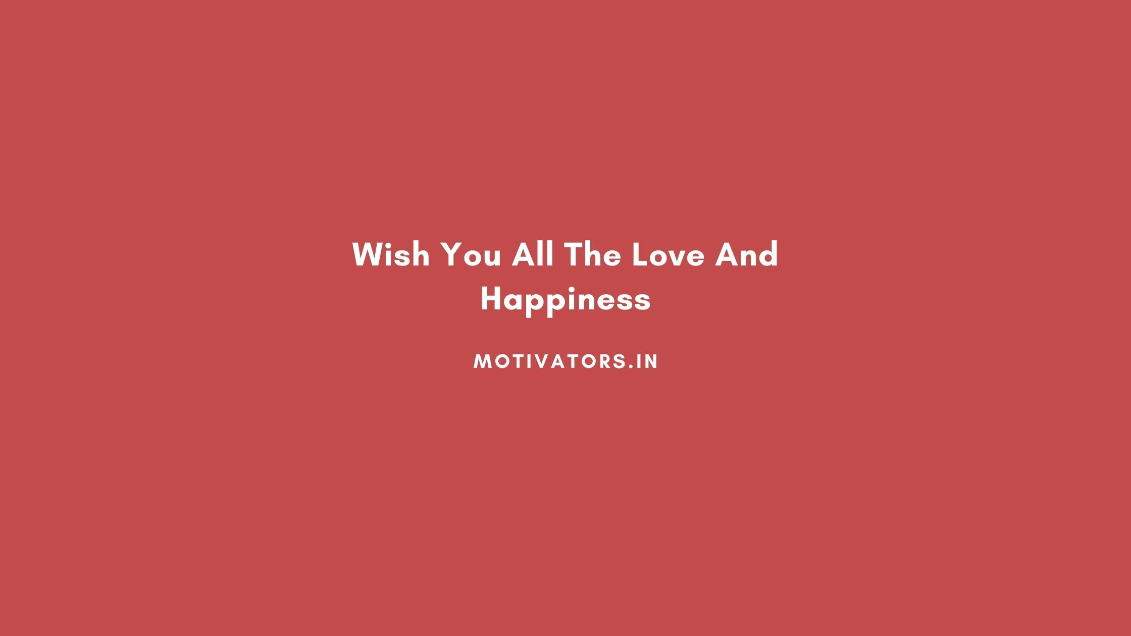 Wish You All The Love And Happiness