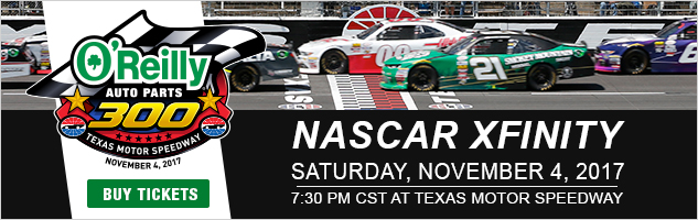 Nascar Xfinity - Saturday, November 4, 2017. 7:30PM CST at Texas Motor Speedway.