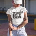 Weekends are for Racing T-Shirt für Frauen