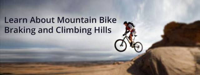 Learn About Mountain Bike Braking and Climbing Hills