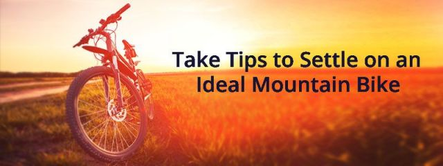 Take Tips to Settle on an Ideal Mountain Bike