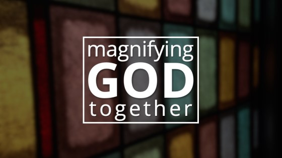 Magnifying God Together