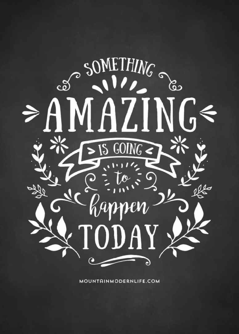 "Get inspired by downloading a printable version of this quote that says ""Something Amazing is Going to Happen Today""! MountainModernLife.com"