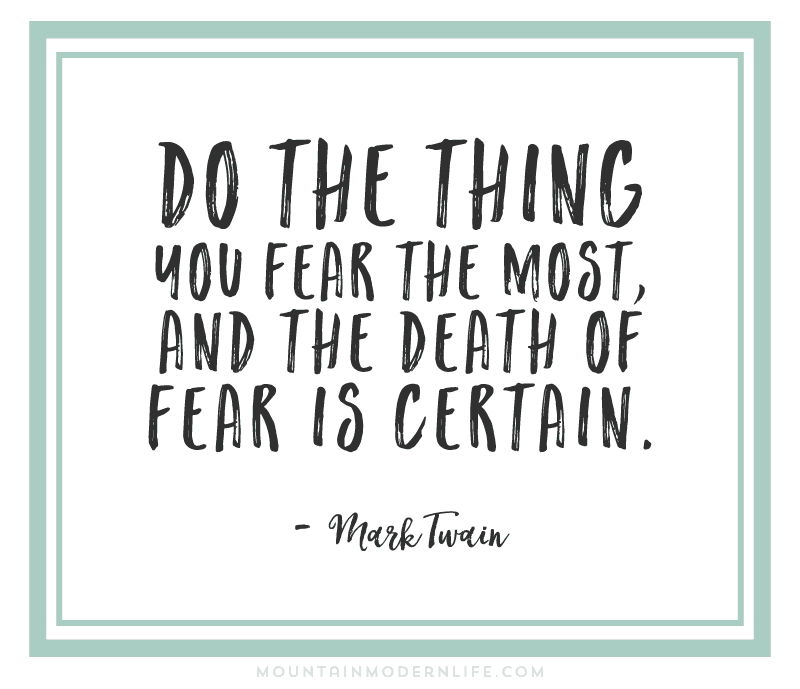 Do the thing you fear the most, and the death of fear is certain - Mark Twain