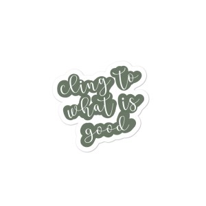 Cling to What is Good sticker
