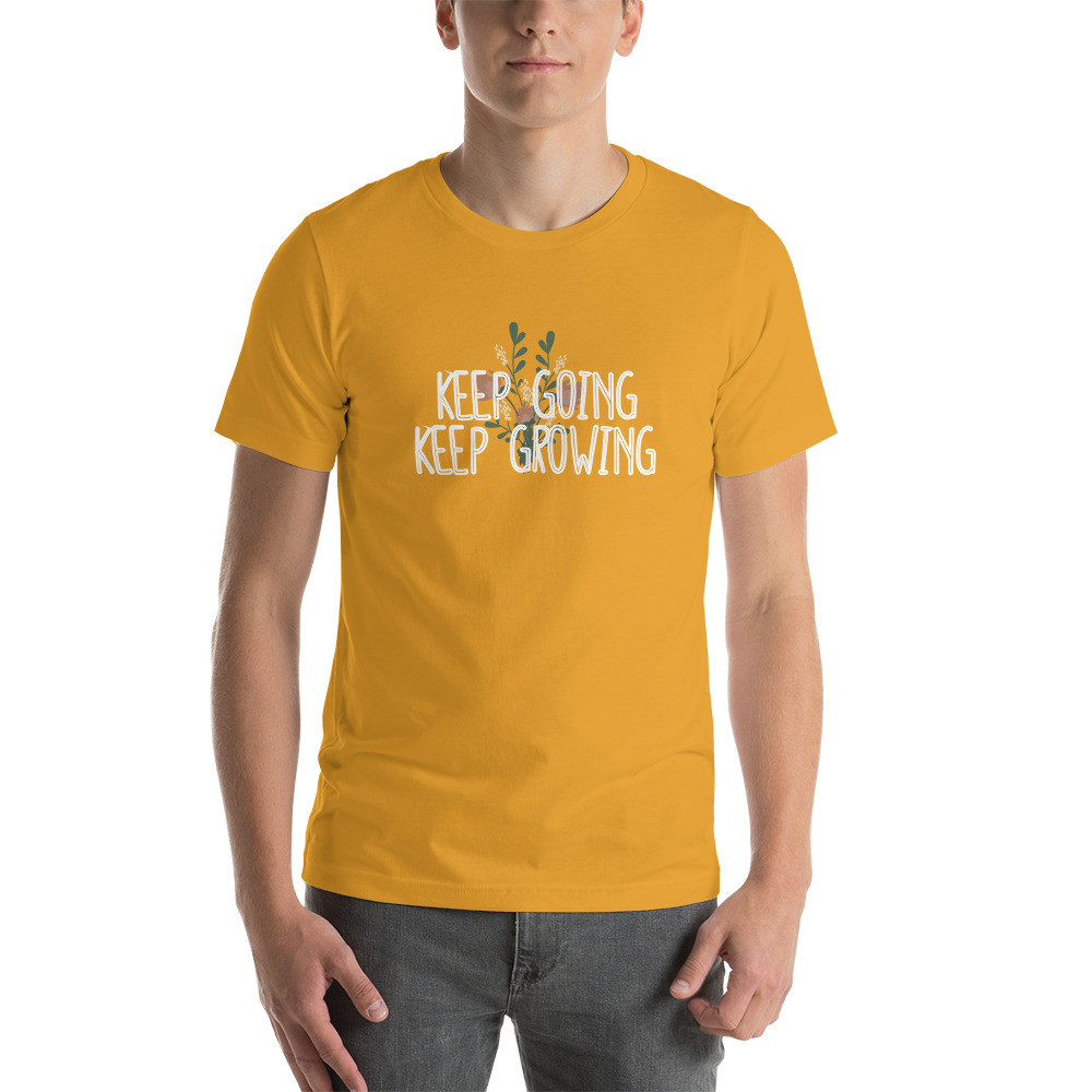 Keep Going and Growing Shirt