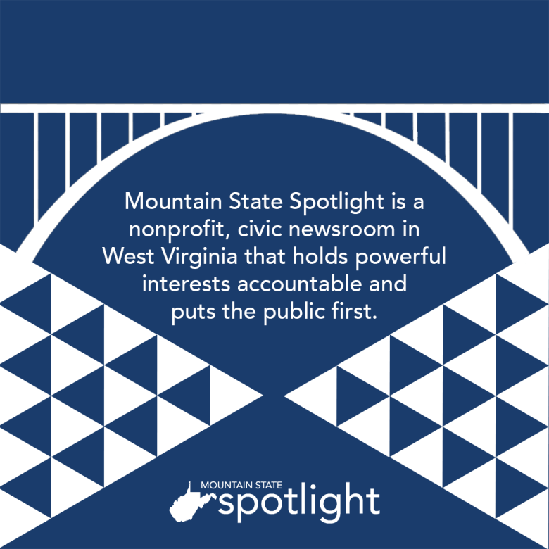 Mountain State Spotlight is a nonprofit, civic newsroom