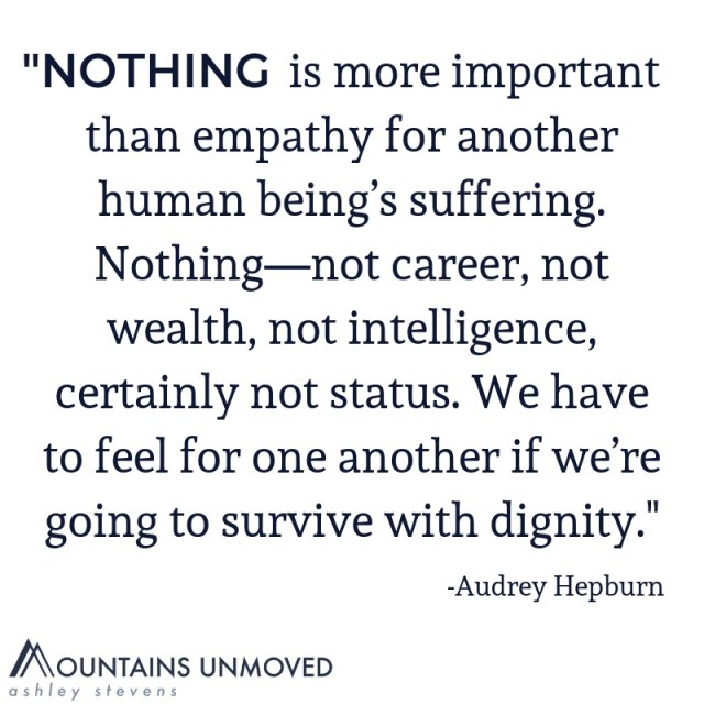 Nothing is more important than empathy, audrey hepburn meme via Ashley Stevens at Mountains Unmoved