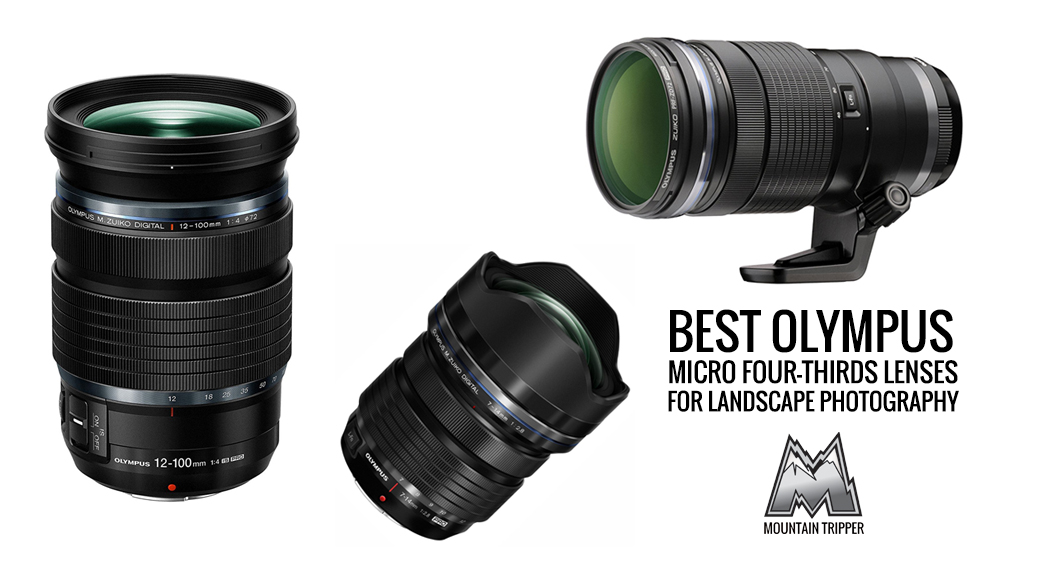 Best Olympus Micro Four-Thirds Lenses for Landscape Photography - 2018