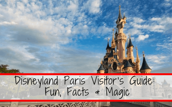 Disneyland Paris Visitor's Guide: Fun Facts & Magic
