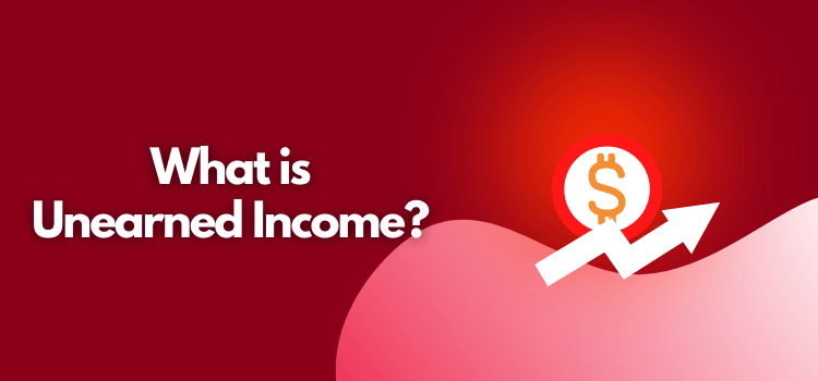 What is Unearned Income